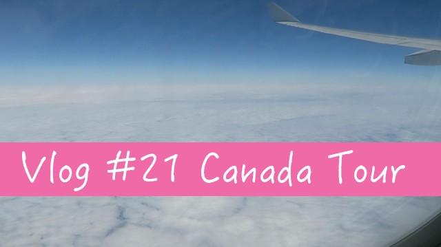 Vlog #21 Canada Tour